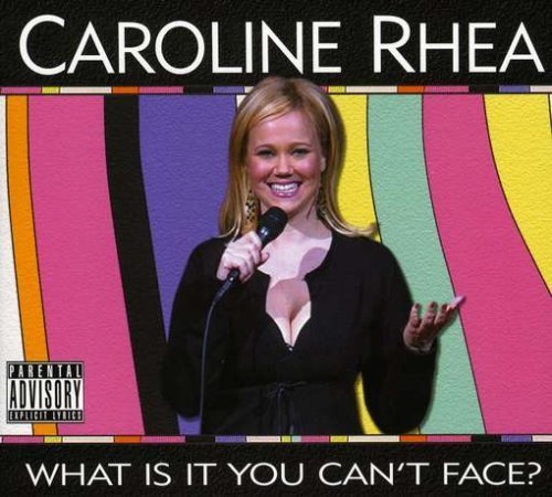 Caroline Rhea What Is It You Can't Face?