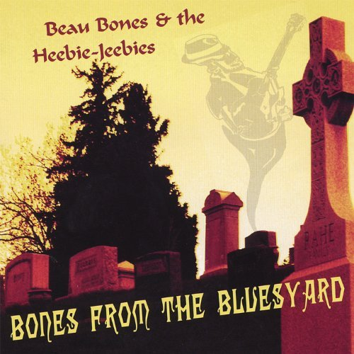 Bones Beau & The Heebie Jeebie Bones From The Bluesyard