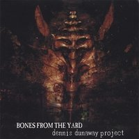 Dennis Project Dunaway Bones From The Yard