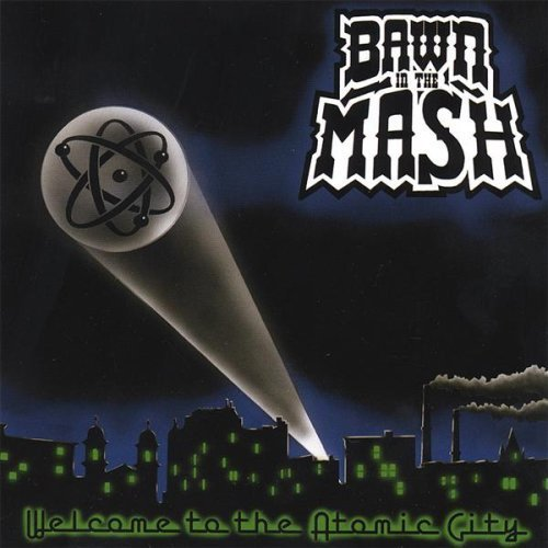 Bawn In The Mash Welcome To The Atomic City