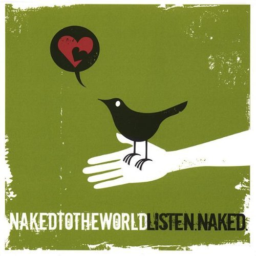 Naked To The World Listen. Naked.