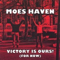 Moes Haven Victory Is Ours! (for Now)