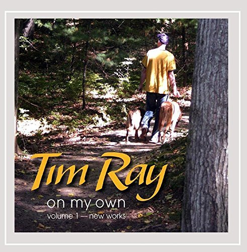 Tim Ray Vol. 1 On My Own New Works