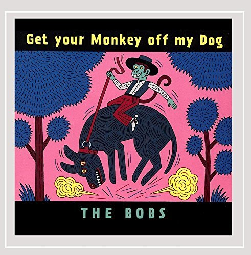 Bobs Get Your Monkey Off My Dog