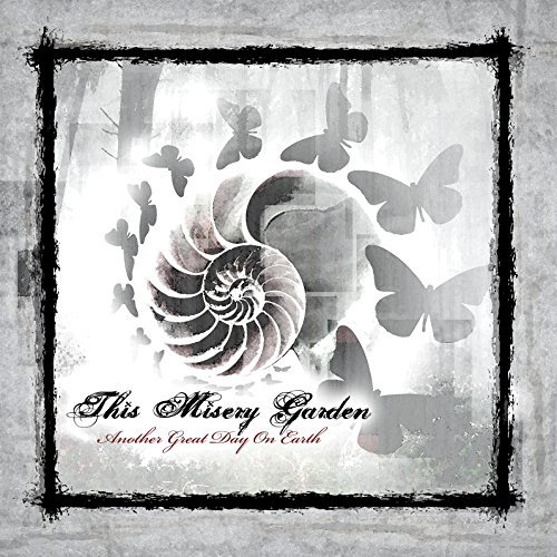 This Misery Garden Another Great Day On Earth