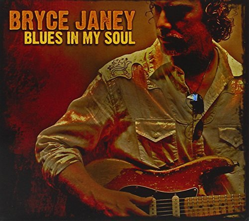 Bryce Janey Blues In My Soul