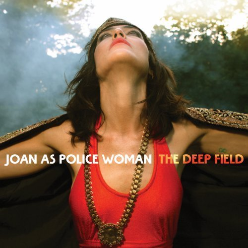 Joan As Police Woman Deep Field Explicit Version