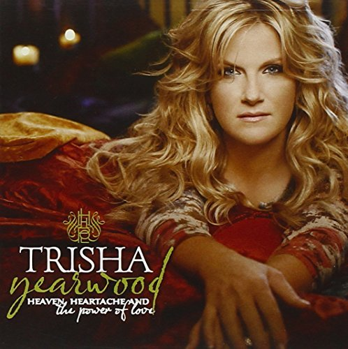 Trisha Yearwood Heaven Heartache & The Power O Heaven Heartache & The Power O