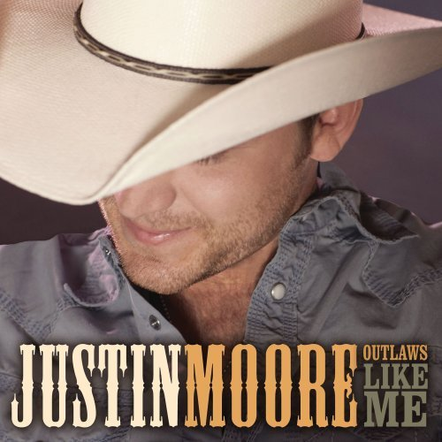 Justin Moore Outlaws Like Me