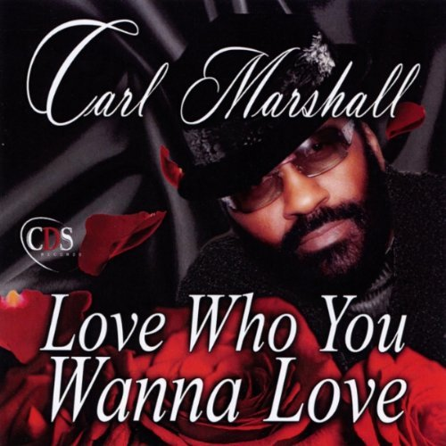 Carl Marshall Love Who You Wanna Love
