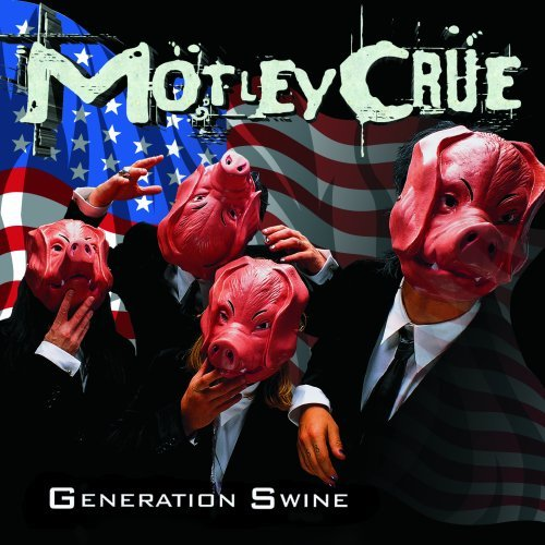 Mötley Crüe Generation Swine Explicit Version