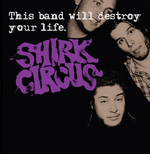 Shirk Circus This Band Will Destroy Your Li