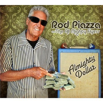 Piazza Rod & The Mighty Flyers Almighty Dollar