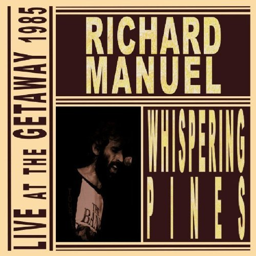 Richard Manuel Whispering Pines Live At The Import Gbr