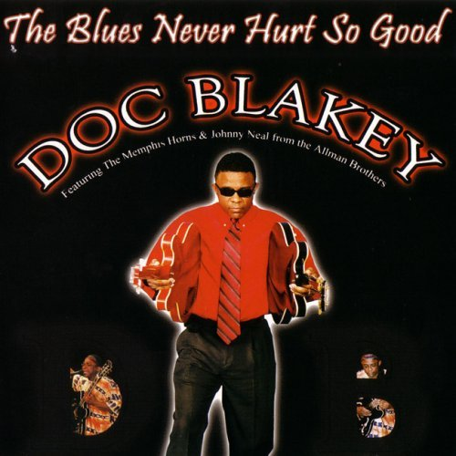 Doc Blakey Blues Never Hurt So Good