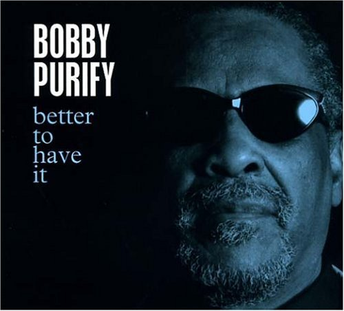 Bobby Purify Better To Have It