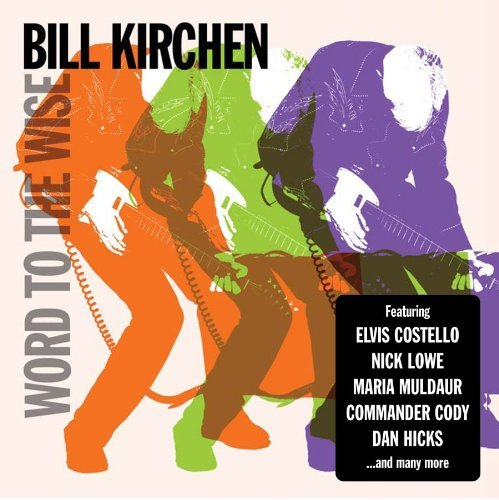 Bill Kirchen Word To The Wise
