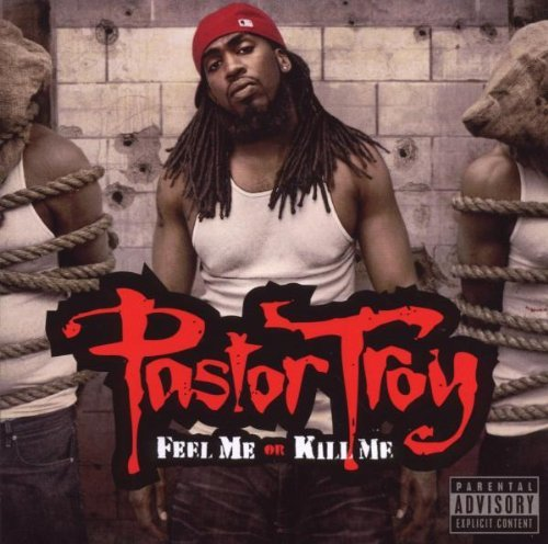 Pastor Troy Feel Me Or Kill Me Explicit Version