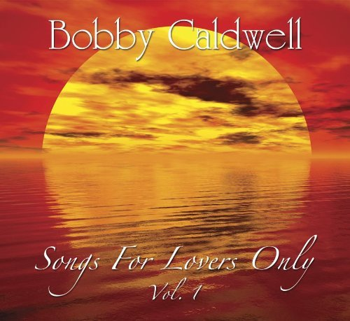 Bobby Caldwell Vol. 1 Songs For Lovers Only