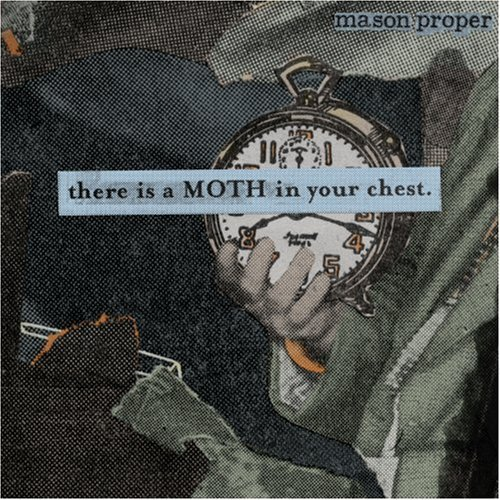 Mason Proper There Is A Moth In Your Chest