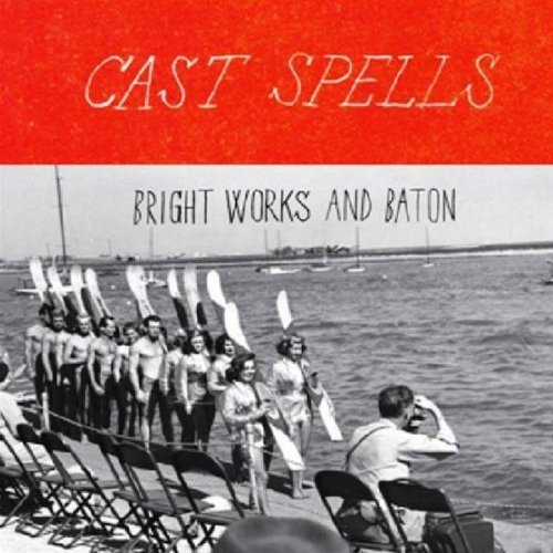 Cast Spells Bright Works & Baton Ep