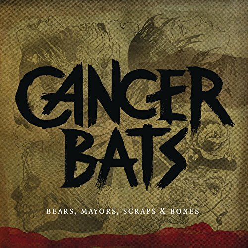 Cancer Bats Bears Mayors Scraps & Bones