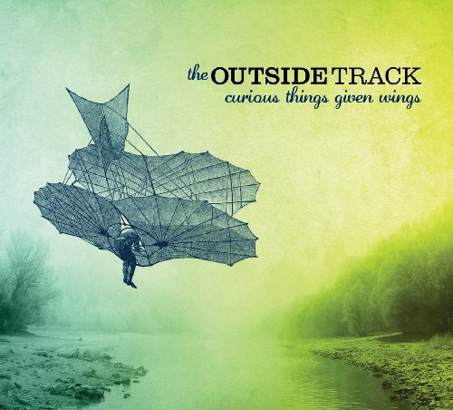 Outside Track Curious Things Given Wings