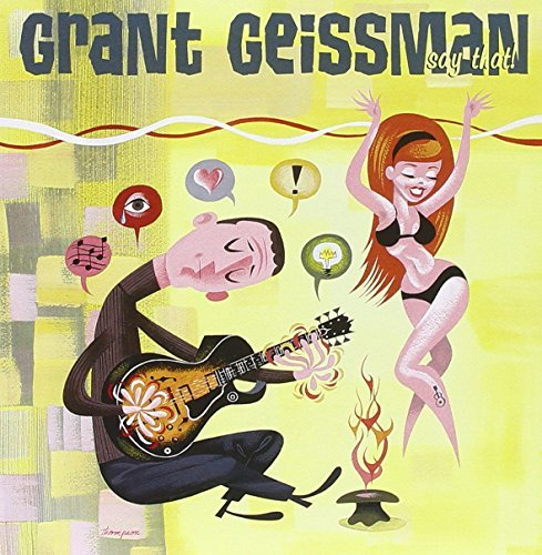Grant Geissman Say That!