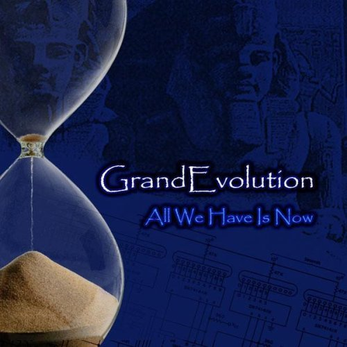 Grandevolution All We Have Is Now