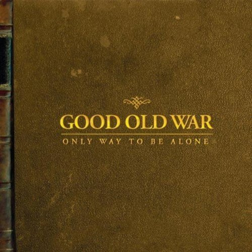 Good Old War Only Way To Be Alone Only Way To Be Alone