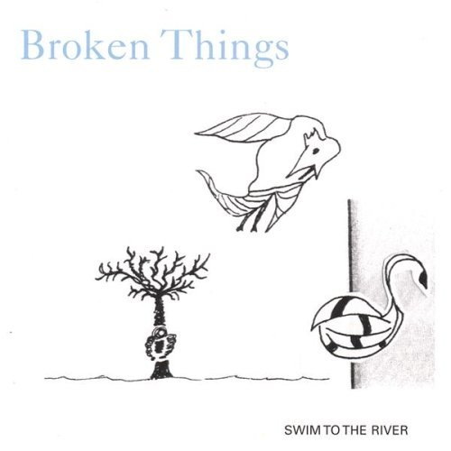 Broken Things Swim To The River