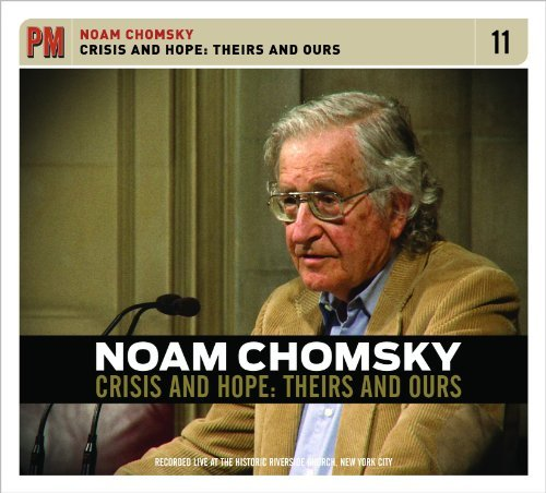 Noam Chomsky Crisis & Hope Theirs & Ours