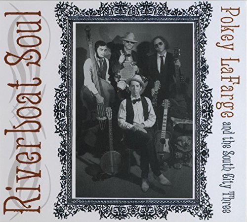 Pokey Lafarge & The South City Three Riverboat Soul