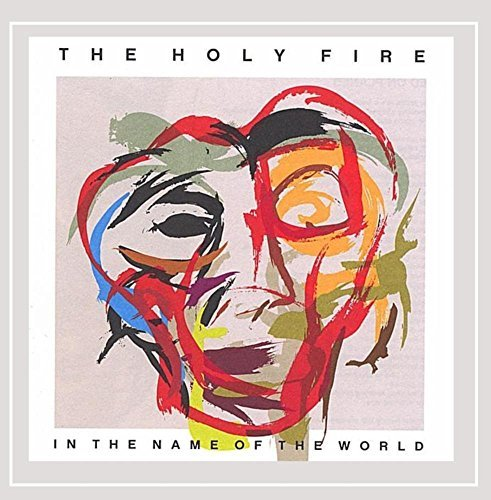 Holy Fire In The Name Of The World