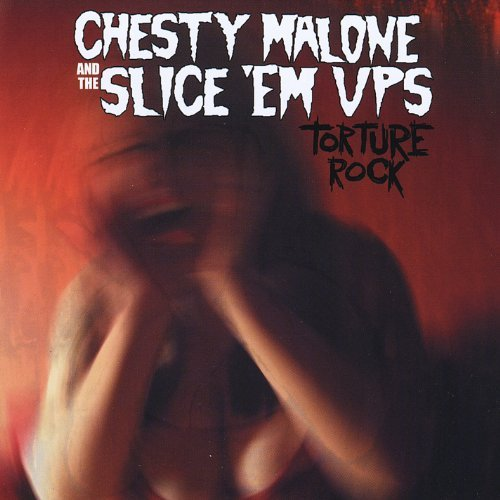 Chesty Malone And The Slice 'em Ups Torture Rock