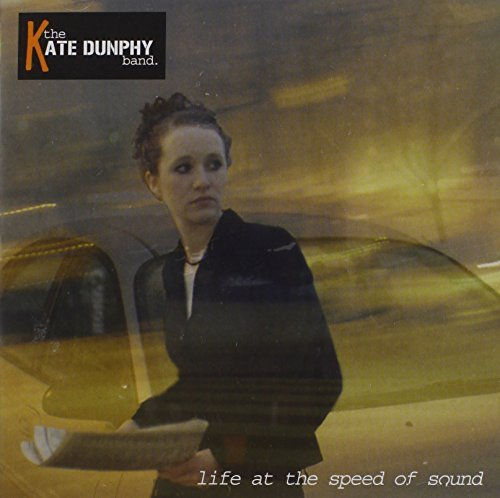 The Kate Dunphy Band Life At The Speed Of Sound