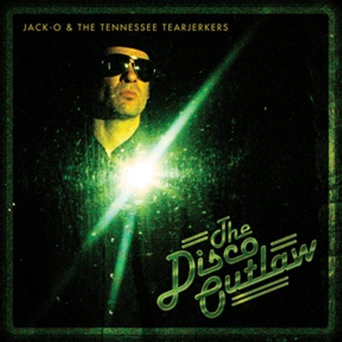 Jack O & The Tennessee Tearjer Disco Outlaw