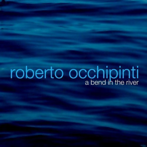 Roberto Occhipinti Bend In The River