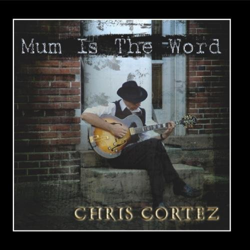Chris Cortez Mum Is The Word