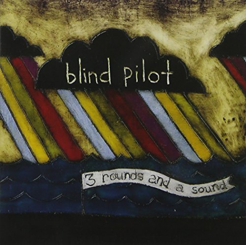 Blind Pilot 3 Rounds & A Sound