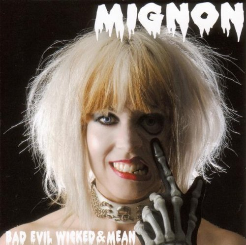 Mignon Bad Evil Wicked & Mean Import Aus