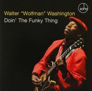 Walter 'wolfman' Washington Doin' The Funky Thing