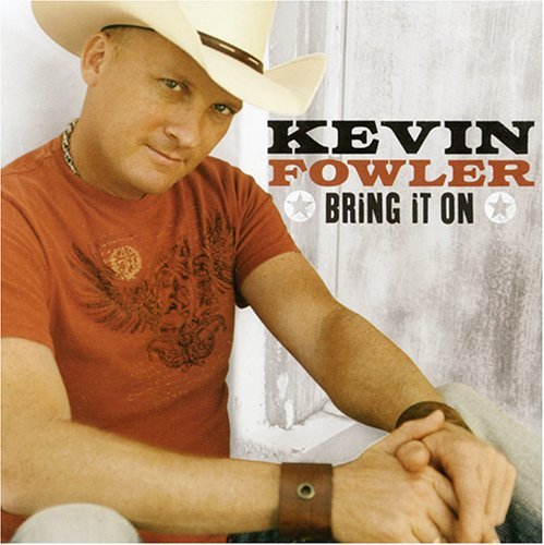 Kevin Fowler Bring It On