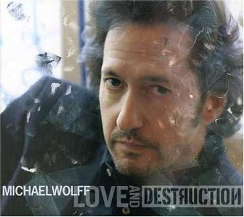 Michael Wolff Love & Destruction