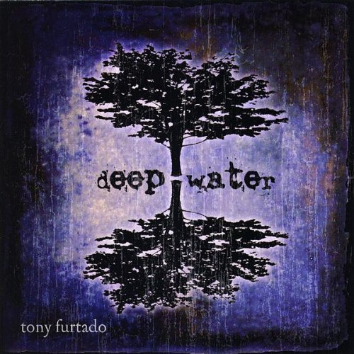 Tony Furtado Deep Water