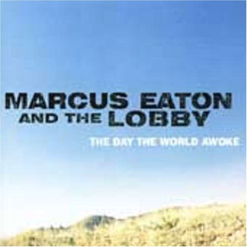 Eaton Marcus & The Lobby Day The World Awoke