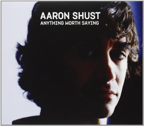 Aaron Shust Anything Worth Saying