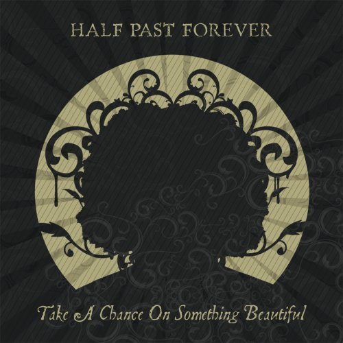 Half Past Forever Take A Chance On Something Bea