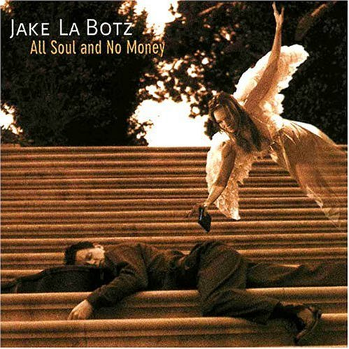 Jake La Botz All Soul & No Money