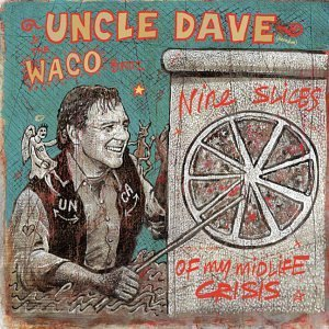 Uncle Dave & Waco Brothers Nine Slices Of My Mid Life Cri